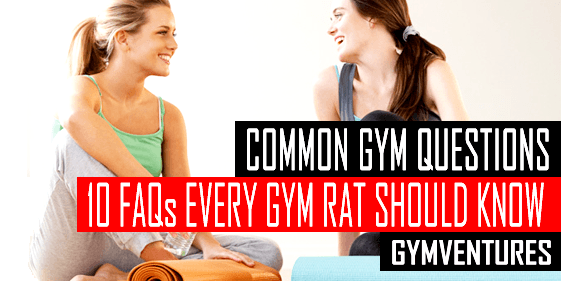10 Common Gym Questions Every Gym Rat Should Know