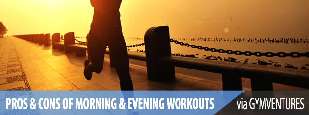 Morning vs. Evening Workouts - Pros & Cons of Both